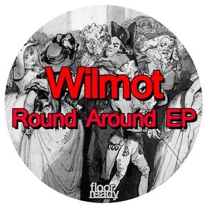 WILMOT - Round Around EP