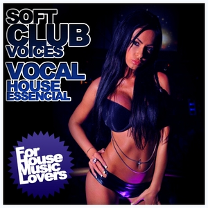 VARIOUS - Soft Club Voices: Vocal House Essencial
