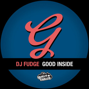 DJ FUDGE - Good Inside