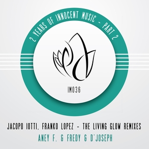 IOTTI, Jacopo/FRANKO LOPEZ - The Living Glow Remixes - 2 Years Of Innocent Music - Part 2