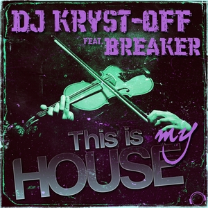 DJ KRYST OFF feat BREAKER - This Is My House: Remixes