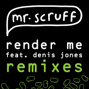 MR SCRUFF feat DENIS JONES - Render Me (remixes)