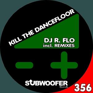DJ R FLO - Kill The Dancefloor (remixes)