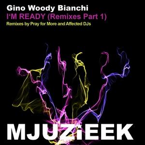 BIANCHI, Gino Woody - I'm Ready: Remixes Part 1