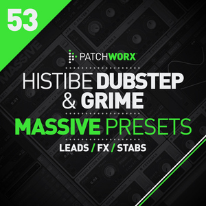 HISTIBE - Patchworx 53: Dubstep & Grime (Sample Pack Presets)