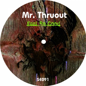 MR THRUOUT - Feel So Good