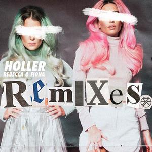 REBECCA & FIONA - Holler (remixes)