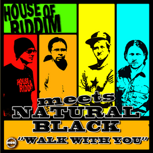 NATURAL BLACK meets HOUSE OF RIDDIM - Walk With You