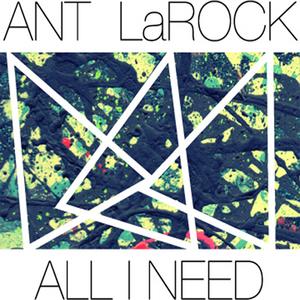 ANT LAROCK - All I Need