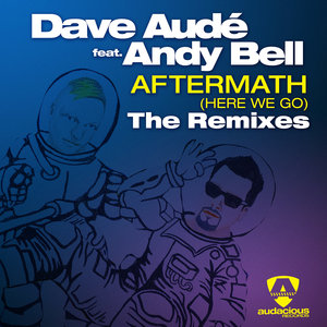 DAVE AUDE/ANDY BELL - Aftermath (Here We Go) The Remixes