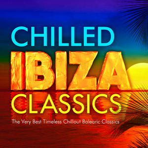 CHILLED POOLSIDE MASTERS - Chilled Ibiza Classics - The Very Best Timeless Chillout Balearic Classics