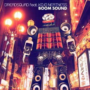 DREADSQUAD feat KOJO NEATNESS - Boom Sound