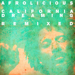 AFROLICIOUS - California Dreaming Remixed