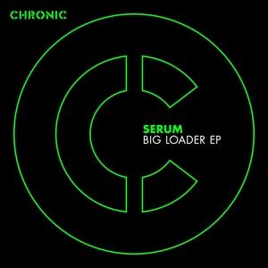 SERUM - Big Loader EP