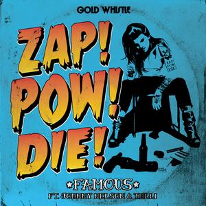 ZAP! POW! DIE! - Famous