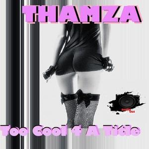 THAMZA - Too Cool 4 A Title