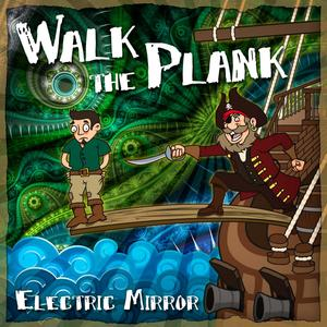 ELECTRIC MIRROR - Walk The Plank