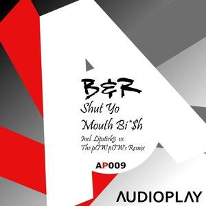 B&R - Shut Yo Mouth Bi $h (remixes)