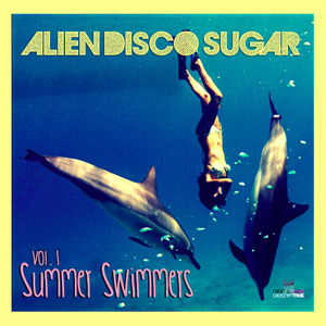 ALIEN DISCO SUGAR - Summer Swimmers Vol 1