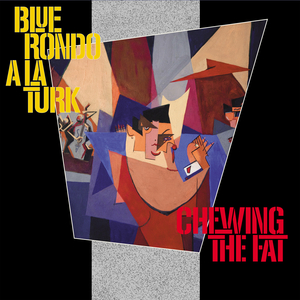 BLUE RONDO A LA TURK - Chewing The Fat (Deluxe Edition)