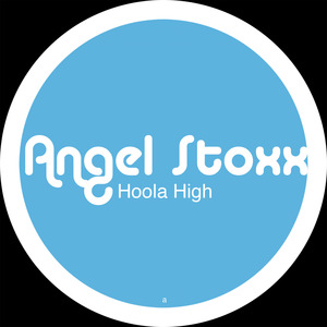 ANGEL STOXX - Hoola High (remixes)