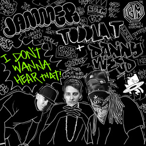 TODDLA T, Jammer/DANNY WEED - I Don't Wanna Hear That