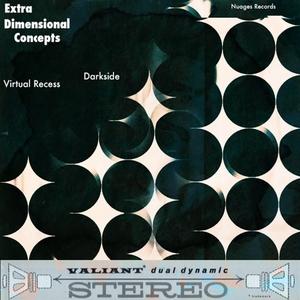 VIRTUAL RECESS/DARKSIDE - Extra Dimensional Concepts
