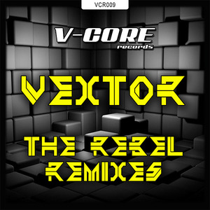 VEXTOR - The Rebel Remixes