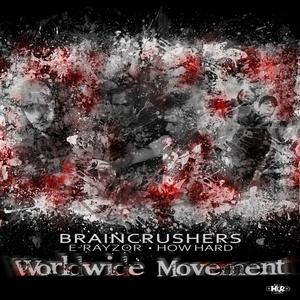 BRAINCRUSHERS/E-RAYOR/HOW HARD - Worldwide Movement