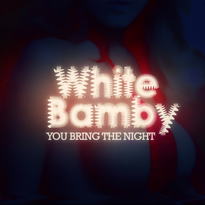 WHITE BAMBY - You Bring The Night EP (remixes)