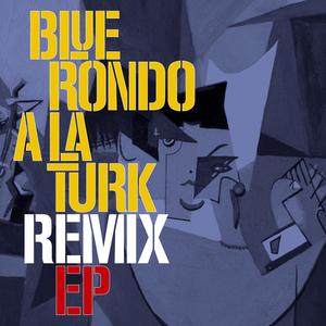 BLUE RONDO A LA TURK - Blue Rondo A La Turk Remix EP