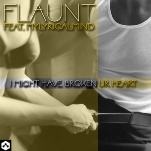 FLAUNT feat MYLYRICALMIND - I Might Have Broken Ur Heart