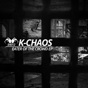 K CHAOS - Eater Of The Crowd EP