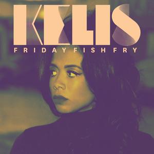 KELIS - Friday Fish Fry