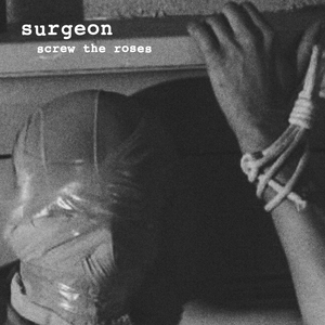 SURGEON - Screw The Roses