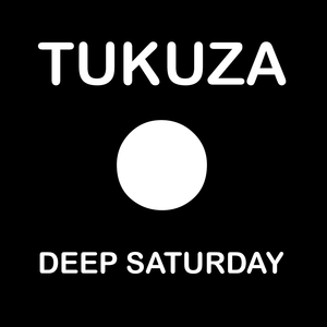 TUKUZA - Deep Saturday