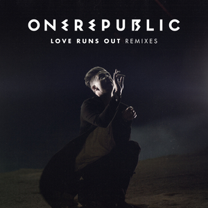 ONEREPUBLIC - Love Runs Out (Remixes)