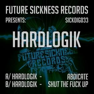 HARDLOGIK - Abdicate / Shut The Fuck Up