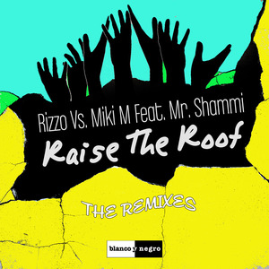 RIZZO/MIKI M/MR SHAMMI - Raise The Roof (remixes)