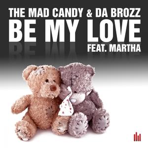 MAD CANDY, The & DA BROZZ feat MARTHA - Be My Love