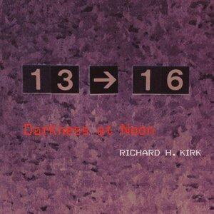 H KIRK, Richard - Darkness At Noon