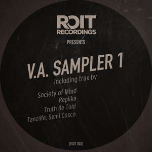 SOCIETY OF MIND/REPLIKA/TRUTH BE TOLD/SEMI COSCO/TANZLIFE - Roit Recordings Presents VA Sampler 1