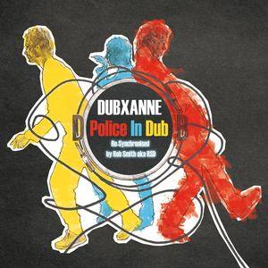 DUBXANNE - Police In Dub (Re-synchronized By Rob Smith aka RSD)