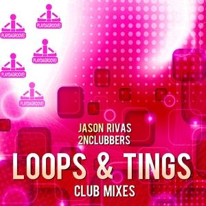RIVAS, Jason/2NCLUBBERS - Loops & Tings (Club mixes)