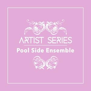 POOL SIDE ENSEMBLE - Artist Series: Pool Side Ensemble