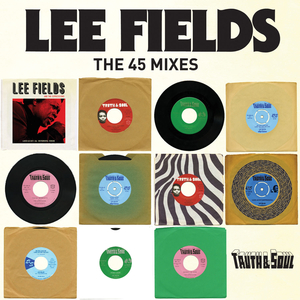 LEE FIELDS & THE EXPRESSIONS - Truth & Soul Presents Lee Fields (The 45 Mixes)