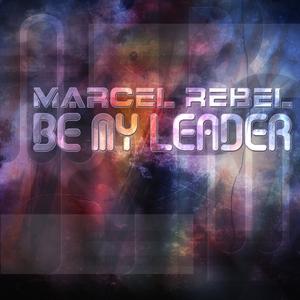REBEL, Marcel - Be My Leader