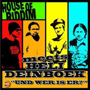 HOUSE OF RIDDIM meets HELI DEINBOEK - Und Wer Is Er