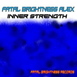 FATAL BRIGHTNESS ALEX - Inner Strength