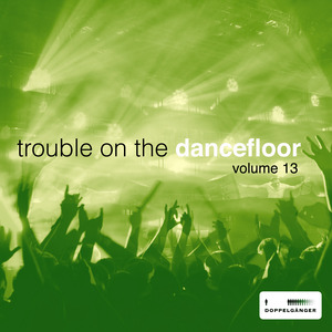 VARIOUS - Trouble On The Dancefloor Vol 13